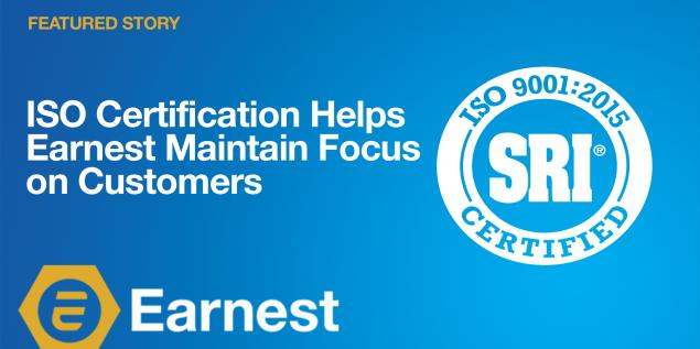 ISO Certification Helps Earnest Maintain Focus on Customers