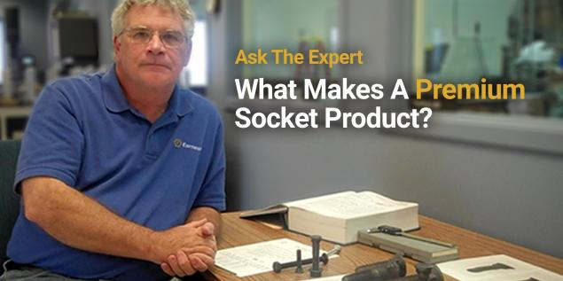 Ask The Expert: What Makes A Premium Socket Product