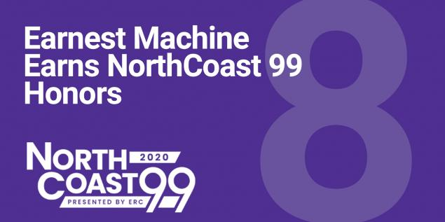 Earnest Machine Earns NorthCoast 99 Honors