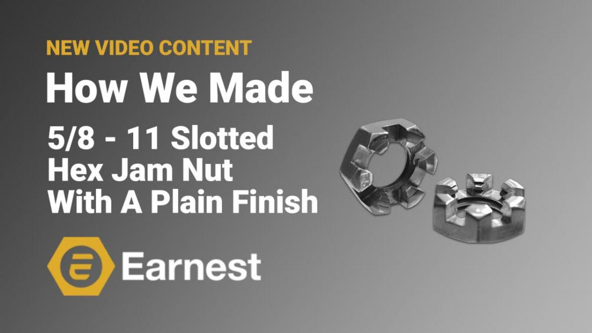 How We Made: 5/8 - 11 Slotted Hex Jam Nut With A Plain Finish