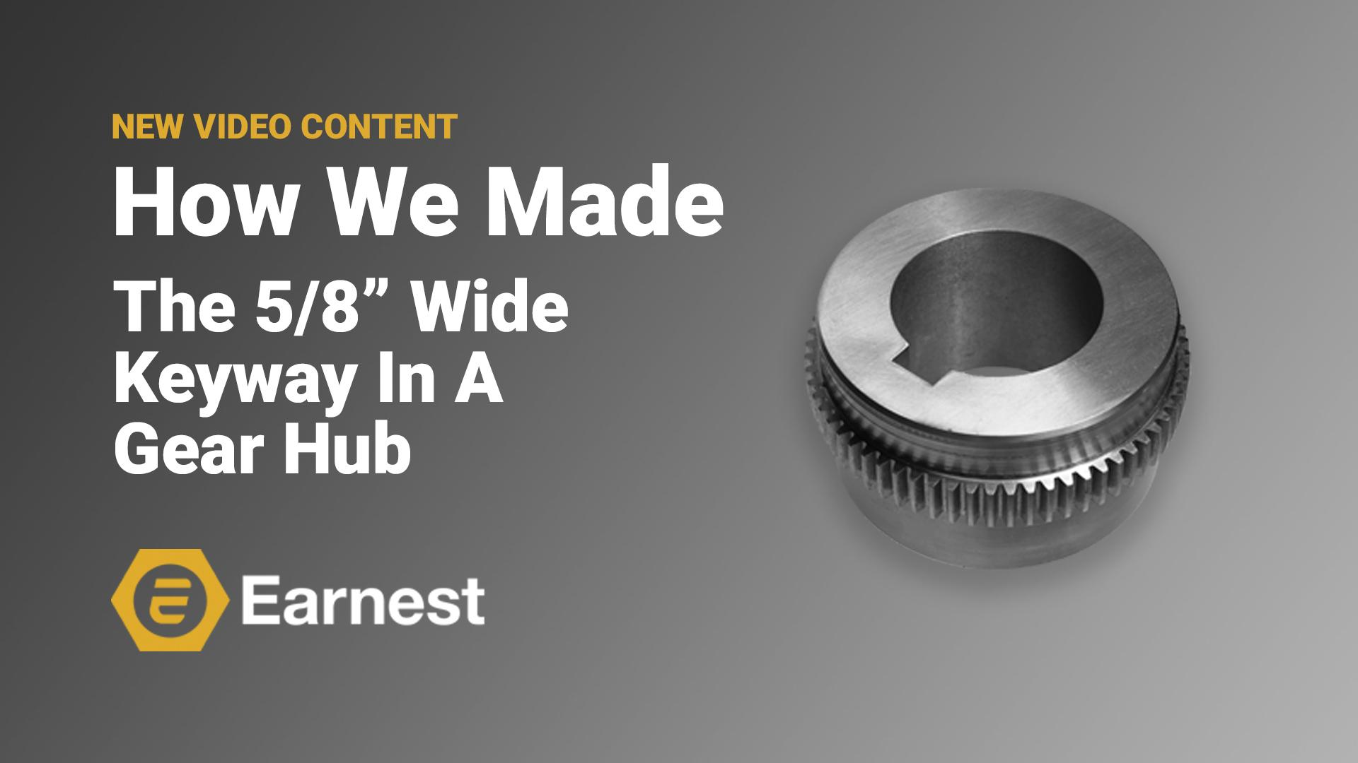 "How Earnest Machine Made: The 5/8"" Wide Keyway In A Gear Hub"