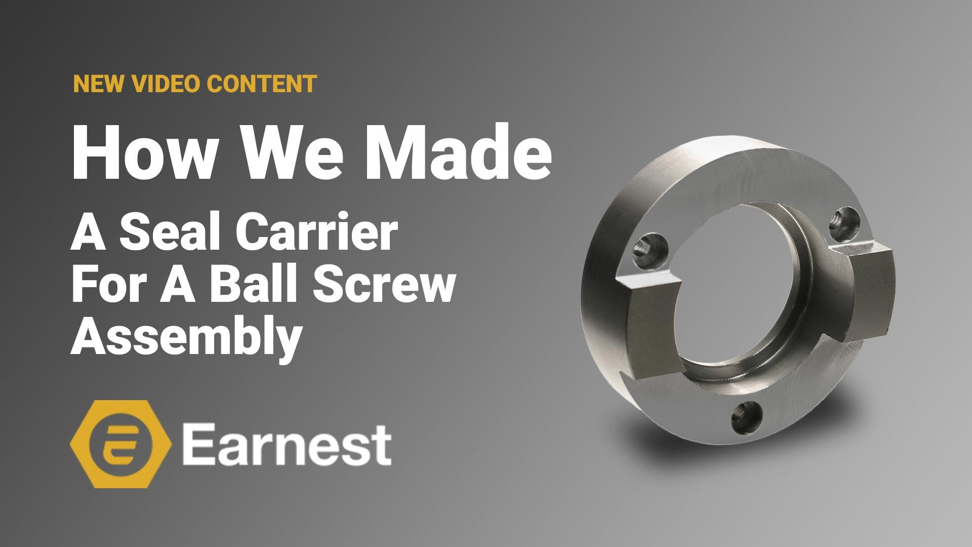 How We Made A Seal Carrier For A Ball Screw Assembly