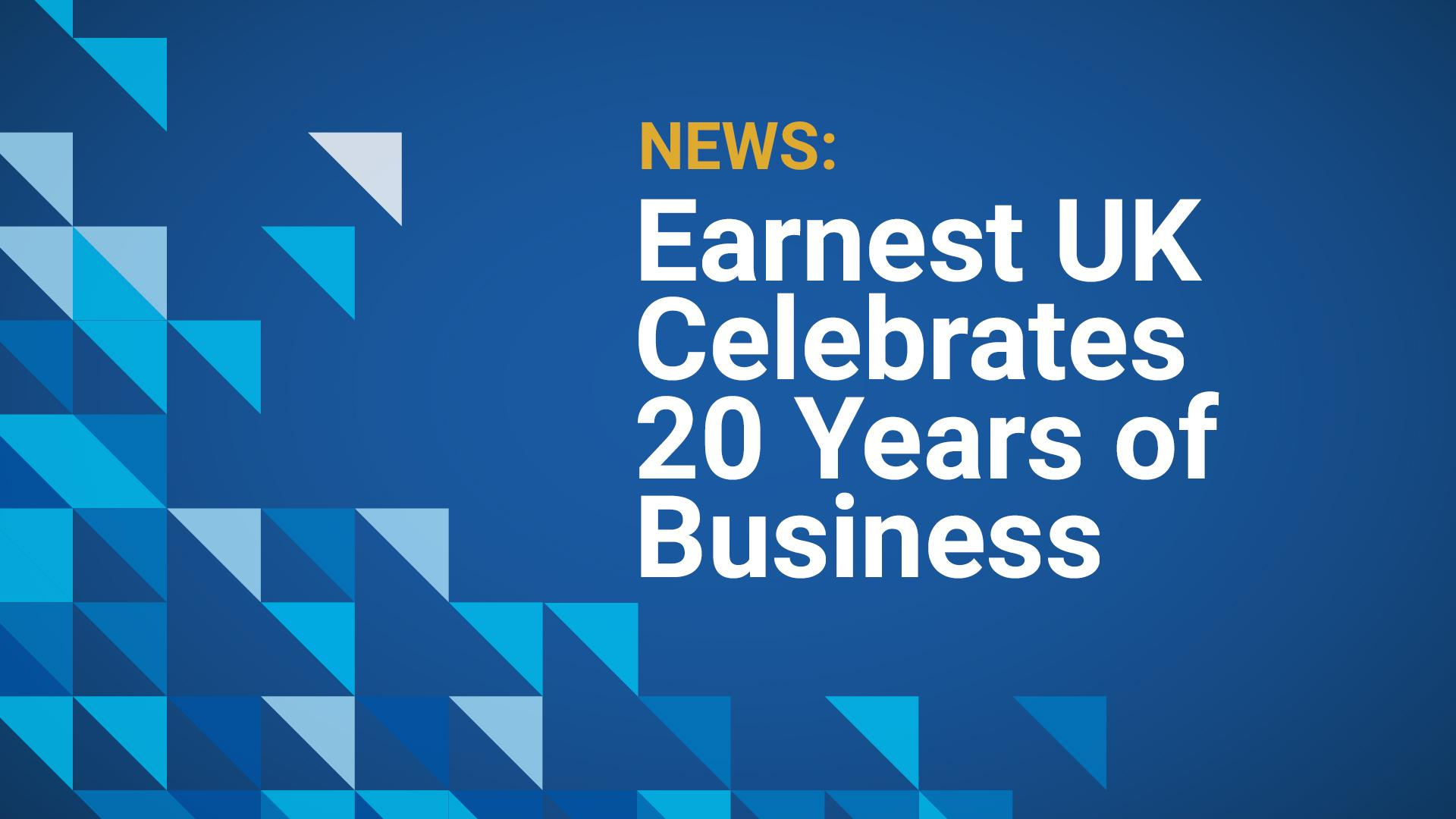 Earnest UK Celebrates 20 Years of Business
